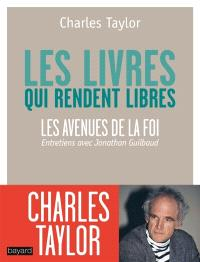 Les livres qui rendent libres : les avenues de la foi : entretiens avec Jonathan Guilbaud