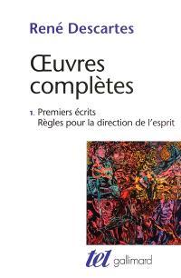 Oeuvres complètes. Volume 1, Premiers écrits; Règles pour la direction de l'esprit