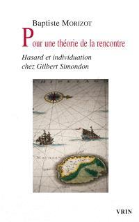 Pour une théorie de la rencontre : hasard et individuation chez G. Simondon