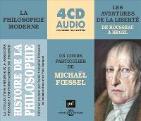 Histoire de la philosophie : la philosophie moderne. Volume 2, Les aventuriers de la liberté : un cours particulier de Michaël Foessel : de Rousseau à Hegel