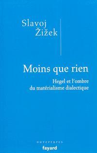 Moins que rien : Hegel et l'ombre du matérialisme dialectique