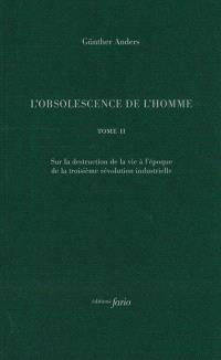 L'obsolescence de l'homme. Volume 2, Sur la destruction de la vie à l'époque de la troisième révolution industrielle