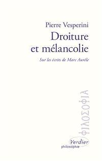 Droiture et mélancolie : sur les écrits de Marc Aurèle