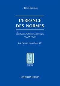 La raison scolastique. Volume 4, L'errance des normes : éléments d'éthique scolastique, 1220-1320
