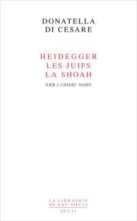 Heidegger, les Juifs, la Shoah : les Cahiers noirs