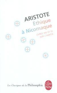 Ethique à Nicomaque : livres VIII et IX, sur l'amitié