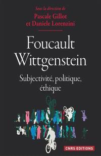 Foucault-Wittgenstein : subjectivité, politique, éthique
