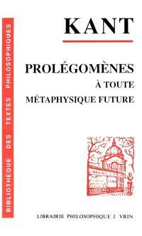Prolégomènes à toute métaphysique future qui pourra se présenter comme science