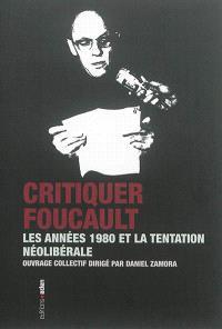 Critiquer Foucault : les années 1980 et la tentation néolibérale