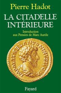 La Citadelle intérieure : introduction aux Pensées de Marc Aurèle