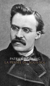 La pensée du sous-sol : statut et structure de la psychologie dans la philosophie de Nietzsche