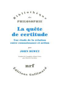 La quête de certitude : une étude de la relation entre connaissance et action