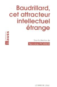 Baudrillard, cet attracteur intellectuel étrange