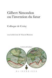 Gilbert Simondon ou L'invention du futur : actes de la décade des 5-15 août 2013 du Centre culturel international de Cerisy-la-Salle