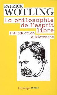 La philosophie de l'esprit libre : introduction à Nietzsche