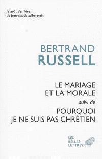 Le mariage et la morale; Suivi de Pourquoi je ne suis pas chrétien