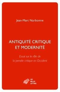 Antiquité critique et modernité : essai sur le rôle de la pensée critique en Occident