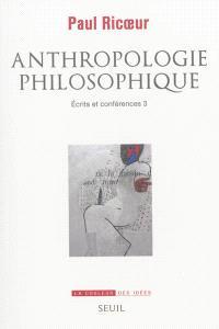 Ecrits et conférences. Volume 3, Anthropologie philosophique