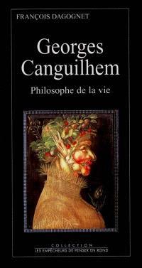 Georges Canguilhem, philosophe de la vie