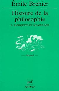 Histoire de la philosophie. Volume 1, Antiquité et Moyen Age