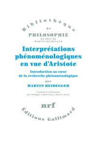 Interprétations phénoménologiques en vue d'Aristote : introduction au coeur de la recherche phénoménologique