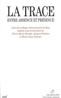 La trace, entre absence et présence : actes du colloque international de Metz