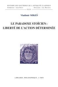 Le paradoxe stoïcien : liberté de l'action déterminée