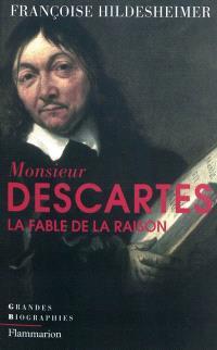 Monsieur Descartes ou La fable de la raison