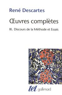 Oeuvres complètes. Volume 3, Discours de la méthode; Suivi de La dioptrique; Suivi de Les météores
