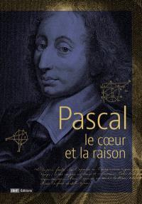 Pascal, le coeur et la raison : exposition, Paris, Bibliothèque nationale de France, du 8 novembre 2016 au 29 janvier 2017