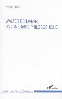 Walter Benjamin : un itinéraire philosophique