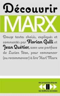 Découvrir Marx : douze textes pour commencer (ou recommencer) à lire Karl Marx