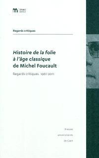 Histoire de la folie à l'âge classique de Michel Foucault : regards critiques 1961-2011