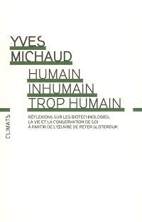 Humain, inhumain, trop humain : réflexions sur les biotechnologies, la vie et la conservation de soi à partir de l'oeuvre de Peter Sloterdijk; Suivi de Le diable dans les détails