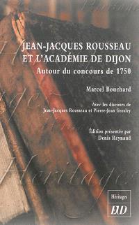 Jean-Jacques Rousseau et l'Académie de Dijon : autour du concours de 1750