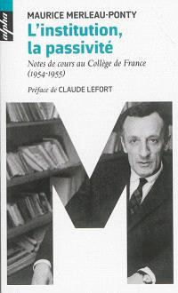 L'institution; La passivité : notes de cours au Collège de France (1954-1955)