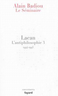Le séminaire, L'antiphilosophie. Volume 3, Lacan : 1994-1995
