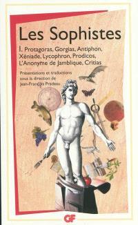 Les sophistes. Volume 1, Protagoras, Gorgias, Antiphon, Xéniade, Lycophron, Prodicos, l'anonyme de Jamblique, Critias