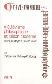 Médiévisme philosophique et raison moderne : de Pierre Bayle à Ernest Renan