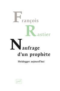 Naufrage d'un prophète : Heidegger aujourd'hui