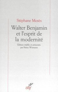 Walter Benjamin et l'esprit de la modernité