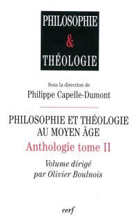 Anthologie. Volume 2, Philosophie et théologie au Moyen Age