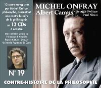 Contre-histoire de la philosophie. Volume 19, Albert Camus, Georges Politzer, Paul Nizan