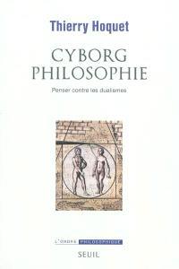 Cyborg philosophie : penser contre les dualismes