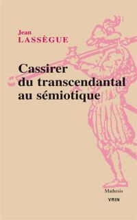 Ernst Cassirer : du transcendantal au sémiotique