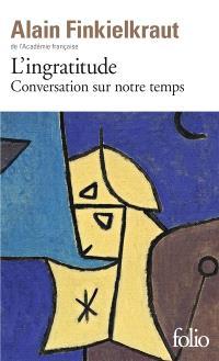 L'ingratitude : conversation sur notre temps