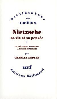 Nietzsche, sa vie et sa pensée. Volume 1, Les précurseurs de Nietzsche; La jeunesse de Nietzsche