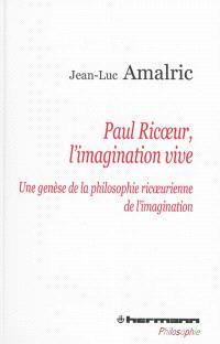 Paul Ricoeur, l'imagination vive : une genèse de la philosophie ricoeurienne de l'imagination