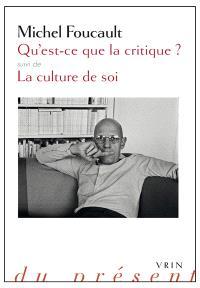 Qu'est-ce que la critique ?; Suivi de La culture de soi