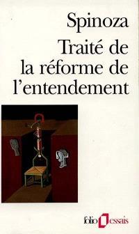 Traité de la réforme de l'entendement; Suivi de Les principes de la philosophie de Descartes; Suivi de Pensées métaphysiques